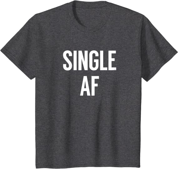 Single AF T Shirt Funny #AF T-Shirts Unisex//Men SUPER SOFT PREMIUM Shirt