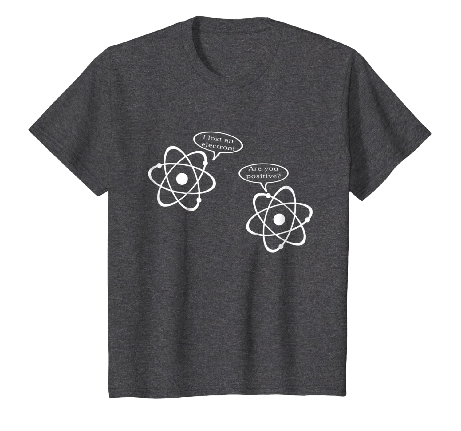 e83eff9a4 Amazon.com: I Lost An Electron. Are You Positive? Funny Science T-Shirt:  Clothing