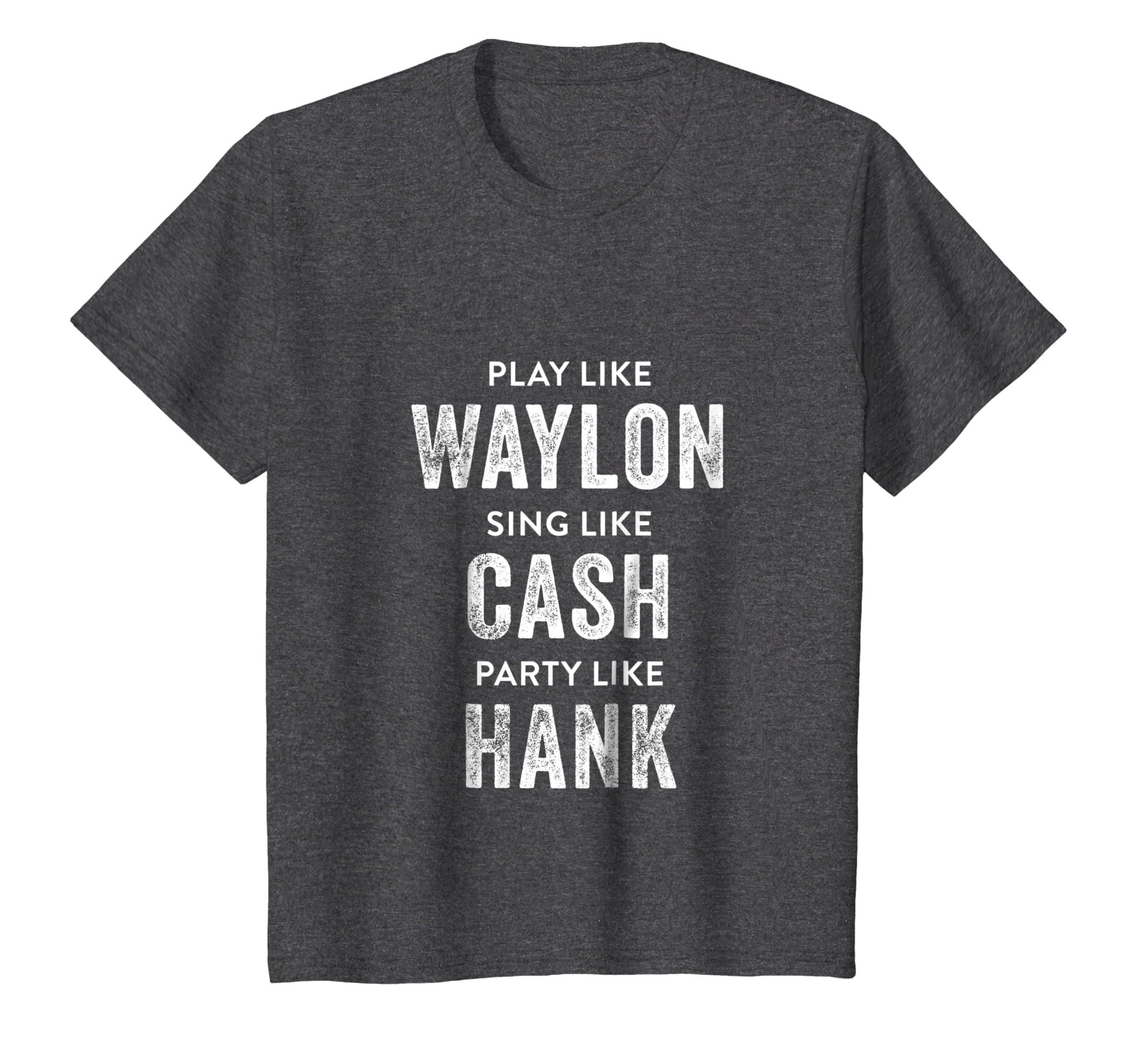 a7aa0a17 Amazon.com: Play Like Waylon, Sing Like Cash, Party Like Hank Shirt:  Clothing