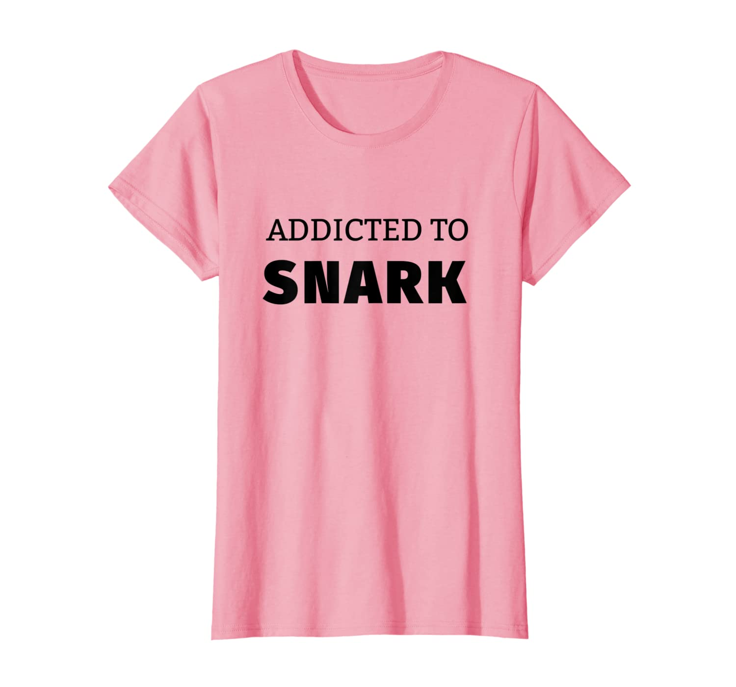Addicted to Snark Funny T-shirt