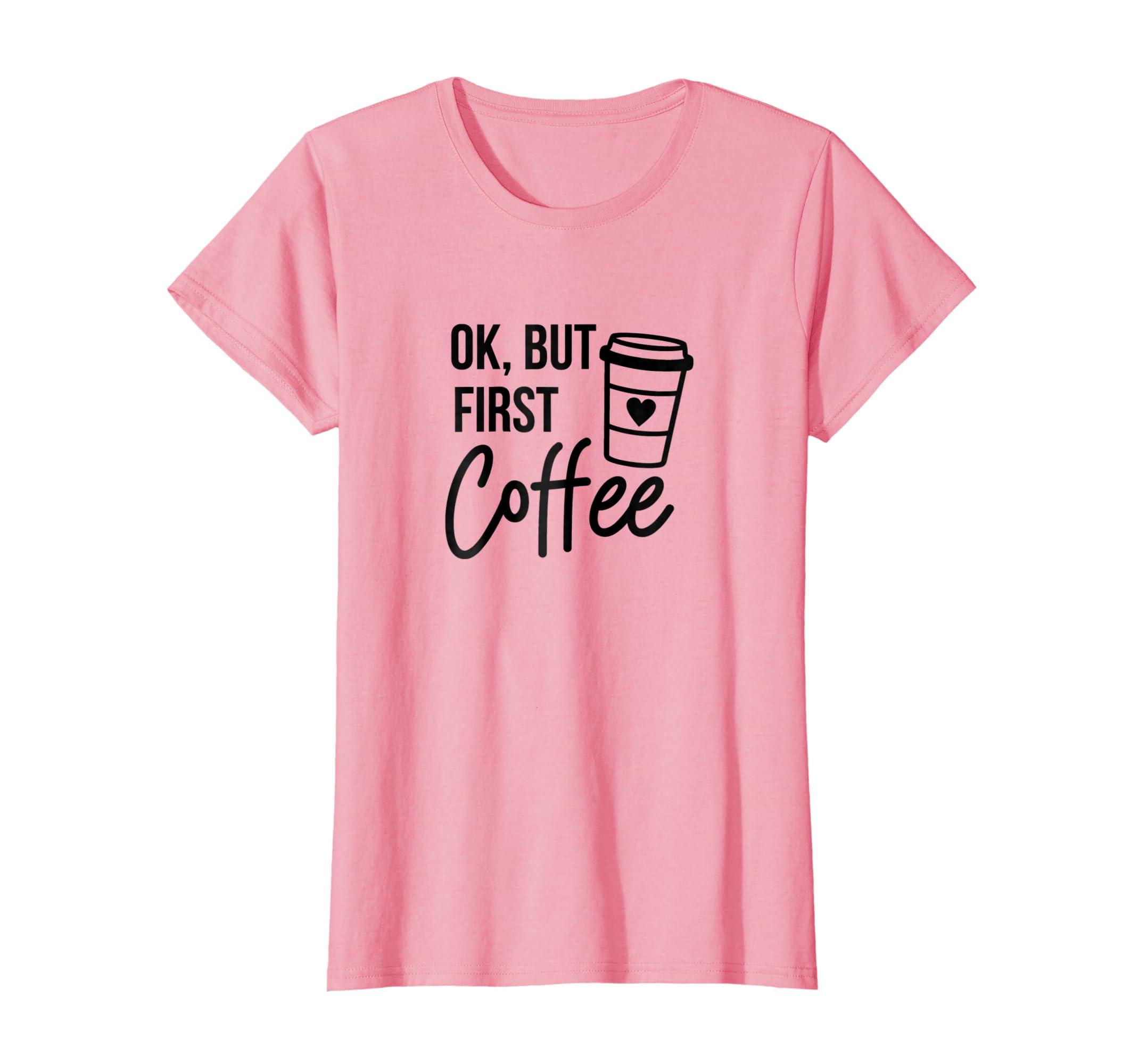 Womens Ok, But First Coffee Shirt for Women Coffee Lovers Tee-Teesml