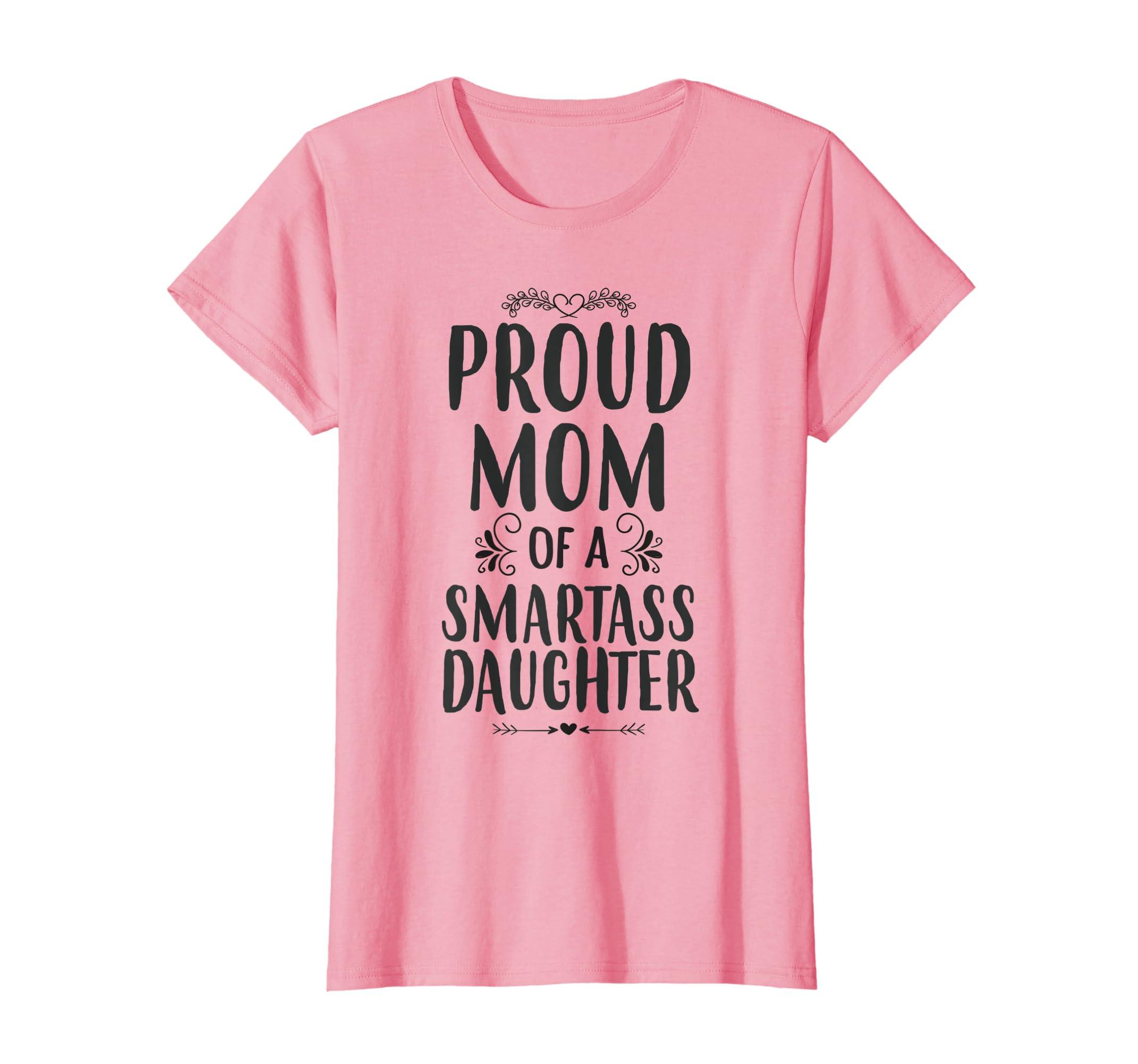 9177766e4 Amazon.com: Womens Proud Mom Of A Smartass Daughter T-shirt, Mom Daughter  Shirt: Clothing