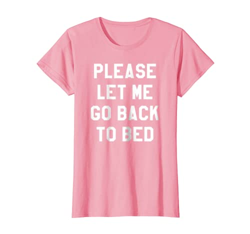 e205b75f Amazon.com: PLEASE LET ME GO BACK TO BED: Clothing