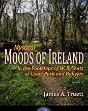 In the Footsteps of W. B. Yeats at Coole Park and Ballylee: Mystical Moods of Ireland, Vol. IV