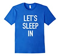 Lets Sleep In - Funny Lazy Day Pajama Quote T-shirt Royal Blue