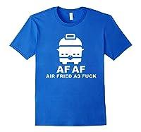 Air Fried As Fuck Shirts Royal Blue
