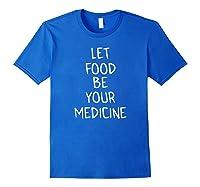 Let Food Be Your Medicine Children T Shirt Royal Blue