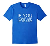 If You Love Me Let Me Sleep , Shirts Royal Blue