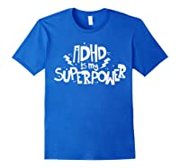 Adhd Is My Superpower Shirt Attention Deficit Disorder Quote Royal Blue