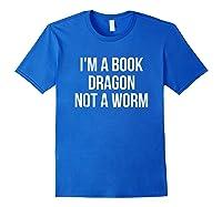 I'm A Book Dragon Not A Worm Shirts Royal Blue