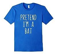 Pretend I'm A Bat Costume Halloween Lazy Easy Christmas Shirts Royal Blue