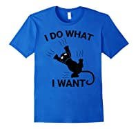 I Do What I Want Cat Shirt- Funny Cat Lover Gifts T-shirt Royal Blue