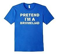I'm A Bromeliad Funny Halloween Diy Costume Shirts Royal Blue