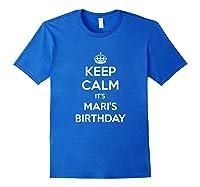 Keep Calm It's Mari's Birthday Gift Personalized B Day Shirts Royal Blue