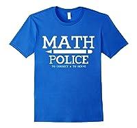 Math Police Correct And Serve Math Tea Shirt T-shirt Royal Blue