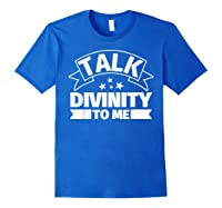 Divinity Funny Gifts Talk Divinity To Me Shirts Royal Blue