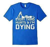Everything Hurts I'm Dying Workout Funny Skeleton Shirts Royal Blue