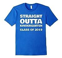 Straight Outta Kindergarten 2019 Funny Graduation Shirts Royal Blue