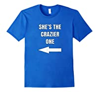 She's The Crazier One Matching Best Friends Gift Shirts Royal Blue