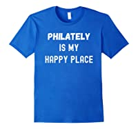Funny Philately Gift, Philately Is My Happy Place Shirts Royal Blue