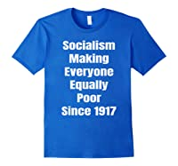 Socialism Making Everyone Equally Poor Since 1917 Shirts Royal Blue