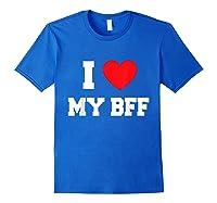 Love My Bff Shirts Royal Blue
