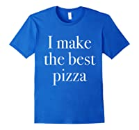 Make The Best Pizza Pizza Shop Owners Chef Makers Shirts Royal Blue