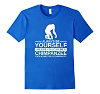 Always Be Yourself Chimpanzee Gift For Monkey Ape Premium T-shirt Royal Blue