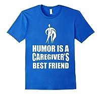Humor Is A Caregiver's Best Friend Aca Apparel Shirts Royal Blue
