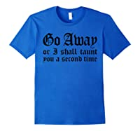 Go Away Or I Shall Taunt You A Second Time Funny Gift T-shirt Royal Blue