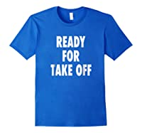 Ready For Take Off - Motivational Travel Vacay Quote T-shirt Royal Blue