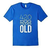 420 Dog Years Old Funny 60th Birthday Gift Tshirt Royal Blue