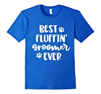 Funny Dog Grooming Gift Best Fluffin' Groomer Ever Shirts Royal Blue