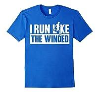 I Run Like The Winded Shirts Royal Blue