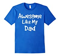 Awesome Like My Dad Happy Fathers Day Shirts Royal Blue