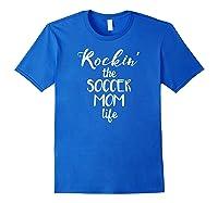 Rockin' The Soccer Mom Life Funny Futbol Shirts Royal Blue