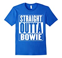 Straight Outta Bowie Shirts Royal Blue