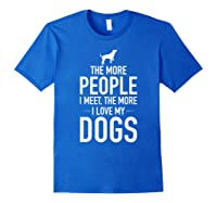 The More People I Meet The More I Love My Dogs, Funny, Gift Shirts Royal Blue