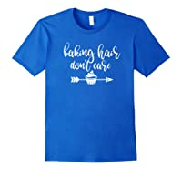 Baking Hair Don't Care Pastry Chef Dessert Funny Shirts Royal Blue