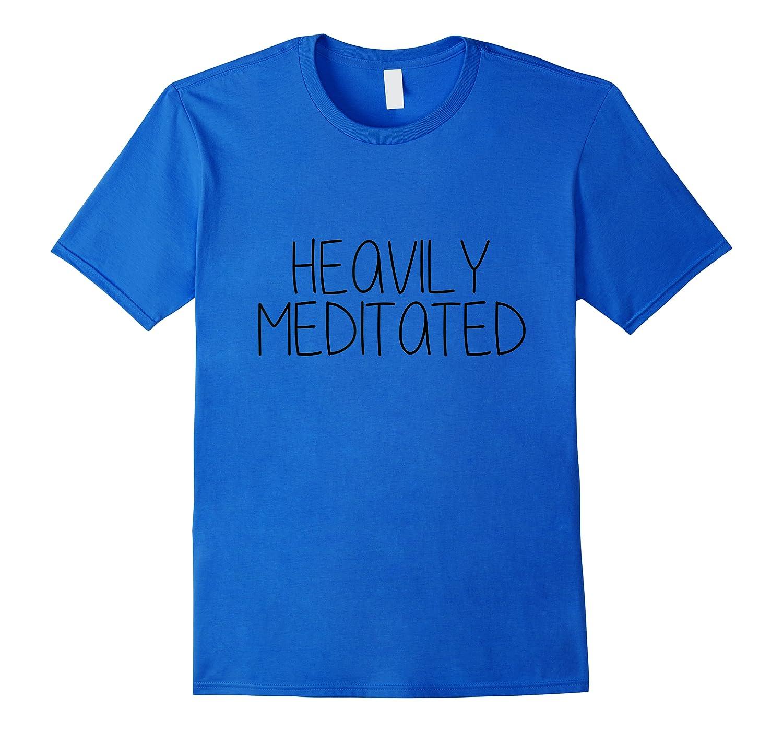 Heavily Meditated T-shirt T-shirt