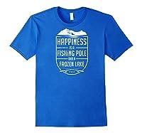 Happiness Is A Fishing Pole And A Frozen Lake Ice Baseball Shirts Royal Blue
