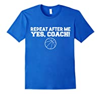 Repeat After Me Yes Coach Basketball T-shirt Royal Blue