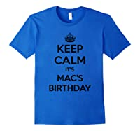 Keep Calm It's Mac's Birthday Gift Personalized B Day Shirts Royal Blue