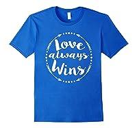 Love Always Wins Inspirational Spiritual Gift Shirts Royal Blue