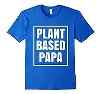 Plant Based Papa Dads Wfpb T-shirt Royal Blue