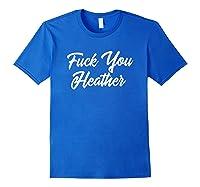 Fuck You Heather Funny Fu Joke Bachelorette Party Gag Gift Shirts Royal Blue