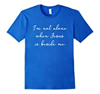 I'm Not Alone When Jesus Is Beside Me Christian Shirts Royal Blue