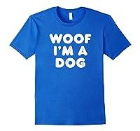 Woof I\\\'m A Dog T-shirt - Funny Animal Halloween Costume Tee Royal Blue