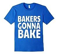 Bakers Gonna Bake Funny Baking Shirts Royal Blue
