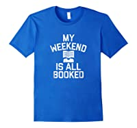 My Weekend Is All Booked T-shirt Reading Book Lover Tea Royal Blue